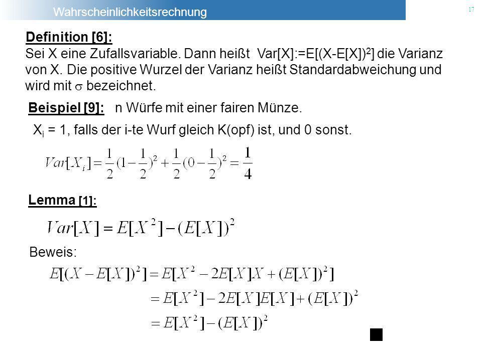 Definition [6]: Sei X eine Zufallsvariable. Dann heißt Var[X]:=E[(X-E[X])2] die Varianz.